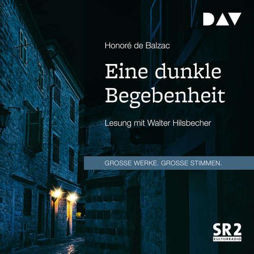 Hoerbuch Eine dunkle Begebenheit - Honoré De Balzac - Walter Hilsbecher