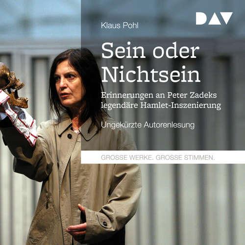Hoerbuch Sein oder Nichtsein - Erinnerungen an Peter Zadeks legendäre Hamlet-Inszenierung - Klaus Pohl - Klaus Pohl