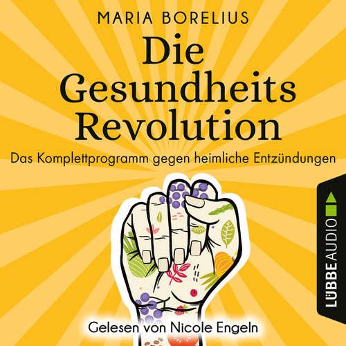 Hoerbuch Die Gesundheitsrevolution - Das Komplettprogramm gegen heimliche Entzündungen - Maria Borelius - Nicole Engeln