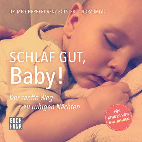 Hoerbuch Schlaf gut, Baby! - Der sanfte Weg zu ruhigen Nächten - Herbert Renz-Polster - Anja Lehmann
