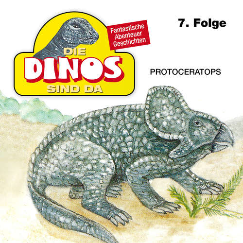 Hoerbuch Die Dinos sind da, Folge 7: Protoceratops - Petra Fohrmann - Hans Paetsch