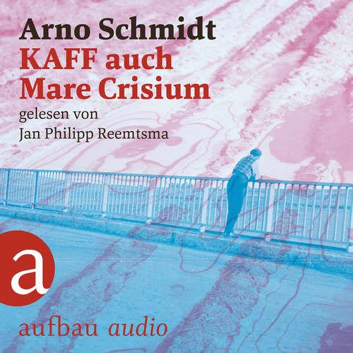 Hoerbuch KAFF auch Mare Crisium - Arno Schmidt - Jan Philipp Reemtsma