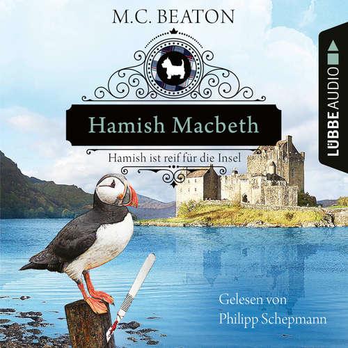 Hoerbuch Hamish Macbeth ist reif für die Insel - Schottland-Krimis, Teil 6 - M. C. Beaton - Philipp Schepmann