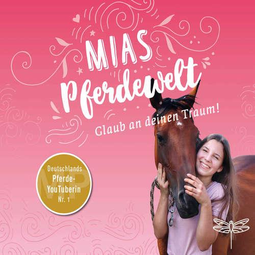 Hoerbuch Mias Pferdewelt - Glaub an deinen Traum! - Mia Bender - Mia Bender