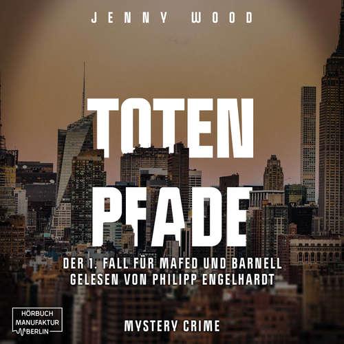 Hoerbuch Totenpfade, Band 1: Der 1. Fall für Mafed und Barnell - Jenny Wood - Philipp Engelhardt