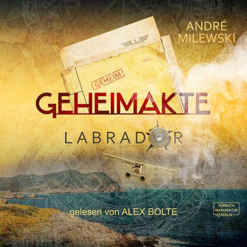 Hoerbuch Geheimakte Labrador - André Milewski - Alex Bolte