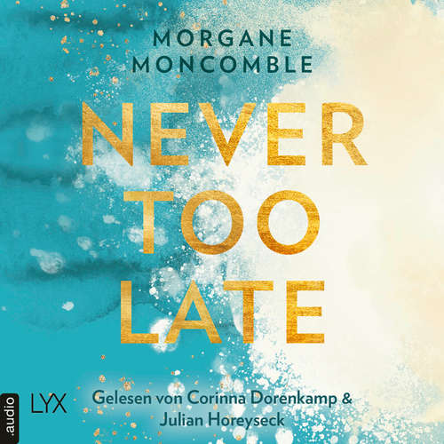 Hoerbuch Never Too Late - Never, Teil 2 - Morgane Moncomble - Julian Horeyseck