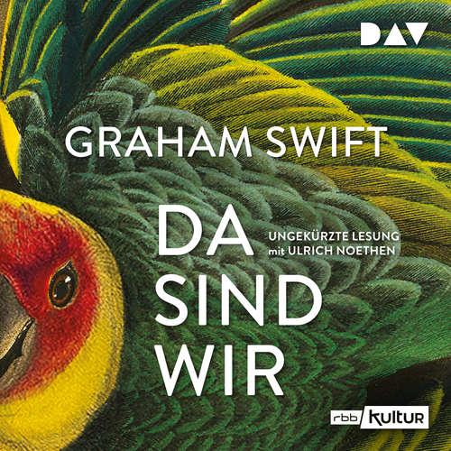 Hoerbuch Da sind wir - Graham Swift - Ulrich Noethen