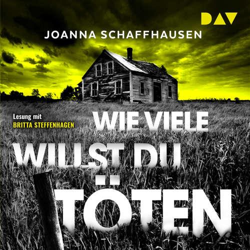Hoerbuch Wie viele willst du töten - Joanna Schaffhausen - Britta Steffenhagen