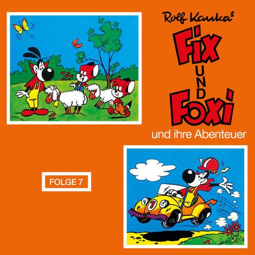 Hoerbuch Fix und Foxi, Fix und Foxi und ihre Abenteuer, Folge 7 - Rolf Kauka - Nicki Makulis