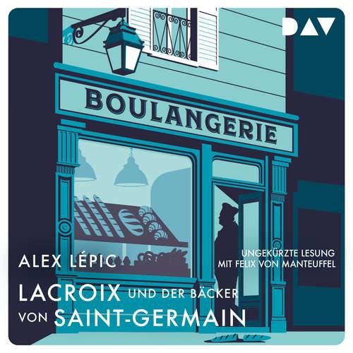 Hoerbuch Commissaire Lacroix zweiter Fall - Lacroix und der Bäcker von Saint-Germain, Band 2 - Alex Lépic - Felix von Manteuffel