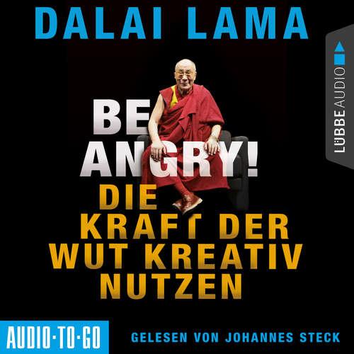Hoerbuch Be Angry - Die Kraft der Wut kreativ nutzen - Dalai Lama - Johannes Steck