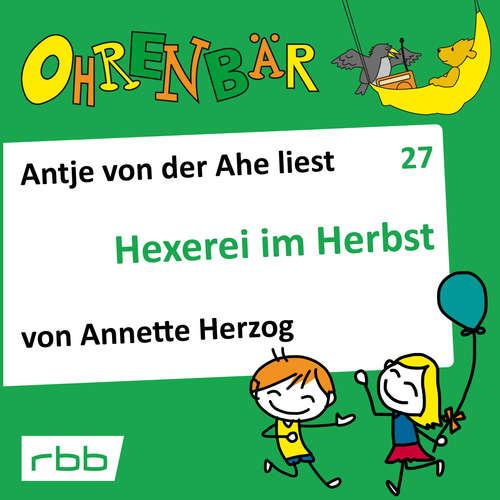 Hoerbuch Ohrenbär - eine OHRENBÄR Geschichte, Folge 27: Hexerei im Herbst (Hörbuch mit Musik) - Annette Herzog - Antje von der Ahe