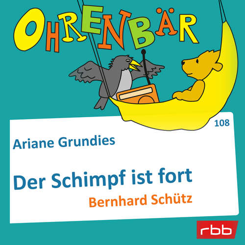 Hoerbuch Ohrenbär - eine OHRENBÄR Geschichte, Folge 108: Der Schimpf ist fort (Hörbuch mit Musik) - Ariane Grundies - Bernhard Schütz