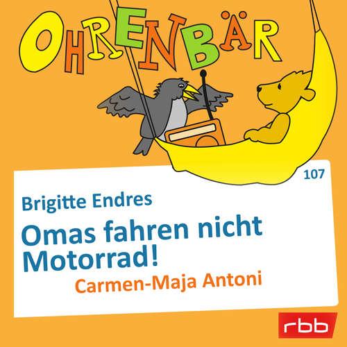Hoerbuch Ohrenbär - eine OHRENBÄR Geschichte, Folge 107: Omas fahren nicht Motorrad! (Hörbuch mit Musik) - Brigitte Endres - Carmen-Maja Antoni