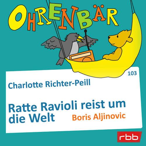 Hoerbuch Ohrenbär - eine OHRENBÄR Geschichte, Folge 103: Ratte Ravioli reist um die Welt (Hörbuch mit Musik) - Charlotte Richter-Peill - Boris Aljinovic