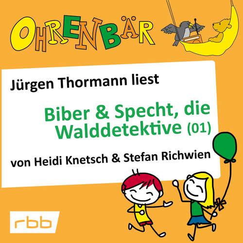 Hoerbuch Ohrenbär - eine OHRENBÄR Geschichte, Folge 31: Biber & Specht, die Walddetektive, Teil 1 (Hörbuch mit Musik) - Heidi Knetsch - Jürgen Thormann