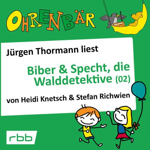 Hoerbuch Ohrenbär - eine OHRENBÄR Geschichte, Folge 32: Biber & Specht, die Walddetektive, Teil 2 (Hörbuch mit Musik) - Heidi Knetsch - Jürgen Thormann