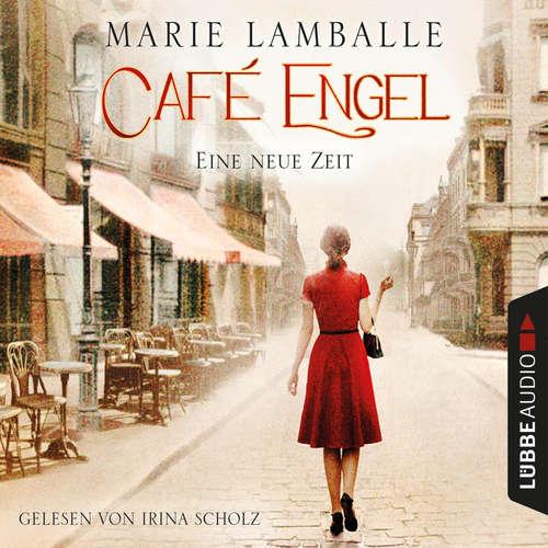 Hoerbuch Eine neue Zeit - Café-Engel-Saga, Band 1 - Marie Lamballe - Irina Scholz