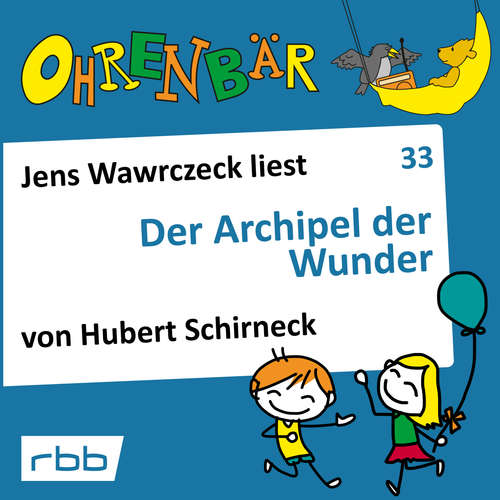Hoerbuch Ohrenbär - eine OHRENBÄR Geschichte, Folge 33: Der Archipel der Wunder (Hörbuch mit Musik) - Hubert Schirneck - Jens Wawrczeck