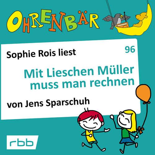 Hoerbuch Ohrenbär - eine OHRENBÄR Geschichte, Folge 96: Mit Lieschen Müller muss man rechnen (Hörbuch mit Musik) - Jens Sparschuh - Sophie Rois