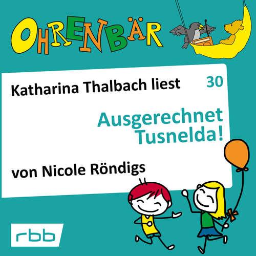 Hoerbuch Ohrenbär - eine OHRENBÄR Geschichte, Folge 30: Ausgerechnet Tusnelda! (Hörbuch mit Musik) - Nicole Röndigs - Katharina Thalbach