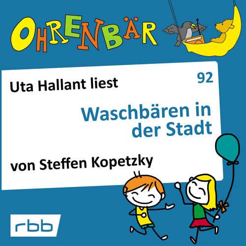 Hoerbuch Ohrenbär - eine OHRENBÄR Geschichte, Folge 92: Waschbären in der Stadt (Hörbuch mit Musik) - Steffen Kopetzky - Uta Hallant