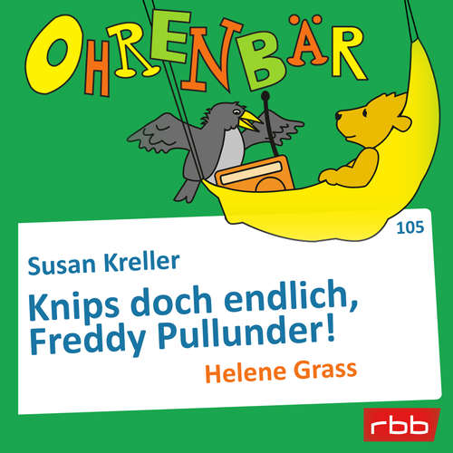 Hoerbuch Ohrenbär - eine OHRENBÄR Geschichte, Folge 105: Knips doch endlich, Freddy Pullunder! (Hörbuch mit Musik) - Susan Kreller - Helene Grass