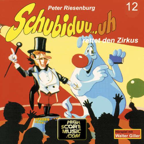 Hoerbuch Schubiduu...uh, Folge 12: Schubiduu...uh - rettet den Zirkus - Peter Riesenburg - Walter Giller