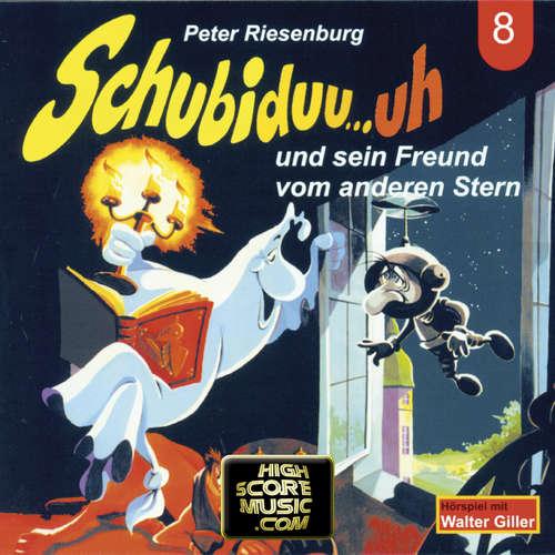Hoerbuch Schubiduu...uh, Folge 8: Schubiduu...uh - und sein Freund vom anderen Stern - Peter Riesenburg - Walter Giller