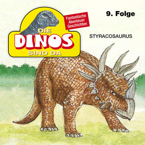 Hoerbuch Die Dinos sind da, Folge 9: Styracosaurus - Petra Fohrmann - Hans Paetsch
