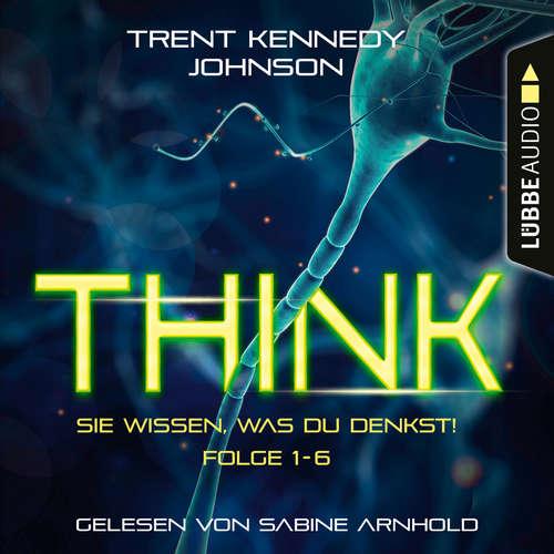 Hoerbuch THINK: Sie wissen, was du denkst, Folge 1-6: Sammelband - Trent Kennedy Johnson - Sabine Arnhold