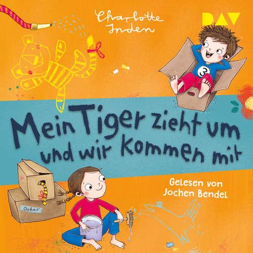 Hoerbuch Mein Tiger zieht um und wir kommen mit - Charlotte Inden - Jochen Bendel