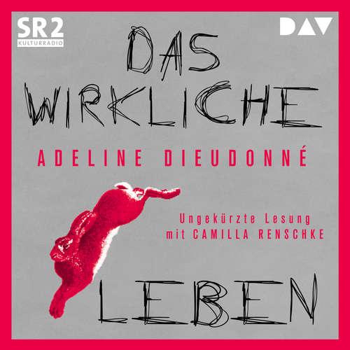 Hoerbuch Das wirkliche Leben - Adeline Dieudonné - Camilla Renschke