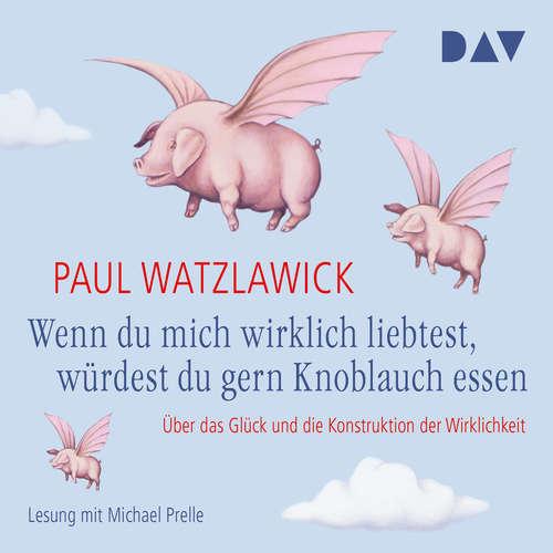 Hoerbuch Wenn du mich wirklich liebtest, würdest du gern Knoblauch essen - Paul Watzlawick - Michael Prelle