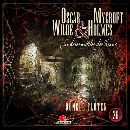 Hoerbuch Oscar Wilde & Mycroft Holmes, Sonderermittler der Krone, Folge 26: Dunkle Fluten - Jonas Maas - Sascha Rotermund