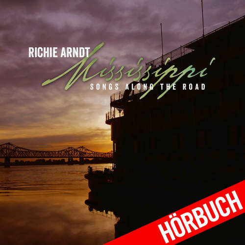 Audiobook Mississippi - Songs Along the Road - Richie Arndt - Richie Arndt