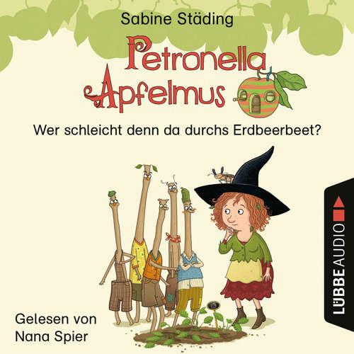 Hoerbuch Wer schleicht denn da durchs Erdbeerbeet - Petronella Apfelmus, Teil 2 - Sabine Städing - Nana Spier