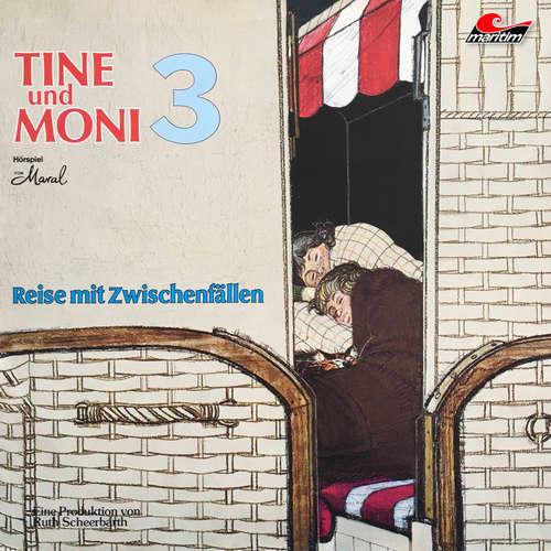 Hoerbuch Tine und Moni, Folge 3: Reise mit Zwischenfällen -  Maral - Marion Schützendorf