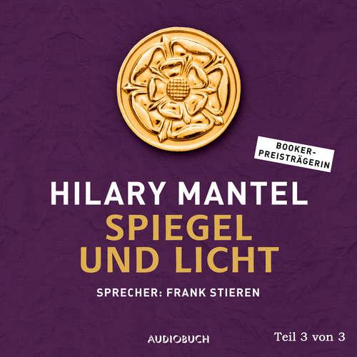 Hoerbuch Spiegel und Licht, Teil 3 von 3 - Thomas Cromwell, Band 3 - Hilary Mantel - Frank Stieren