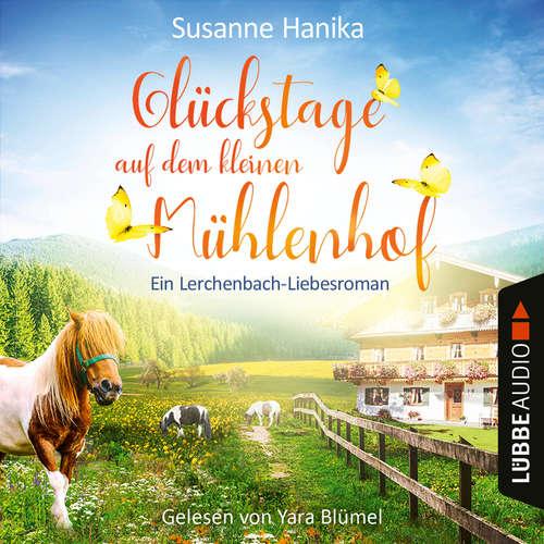 Hoerbuch Glückstage auf dem kleinen Mühlenhof - Ein Lerchenbach-Liebesroman - Susanne Hanika - Yara Blümel