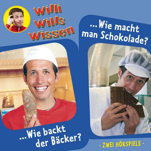 Hoerbuch Willi wills wissen, Folge 1: Wie backt der Bäcker? / Wie macht man Schokolade? - Jessica Sabasch - Willi Weitzel