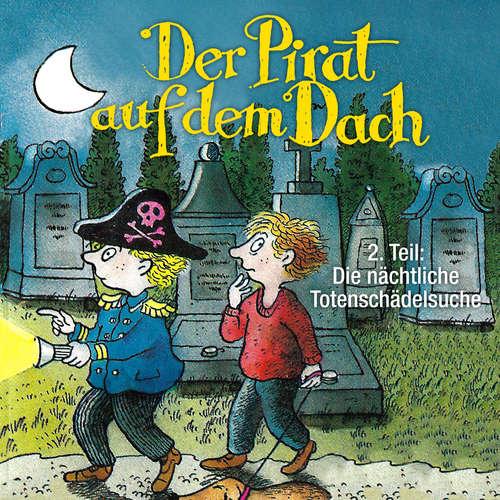 Hoerbuch Der Pirat auf dem Dach, Folge 2: Die nächtliche Totenschädelsuche - Jo Pestum - Tobias Pauls