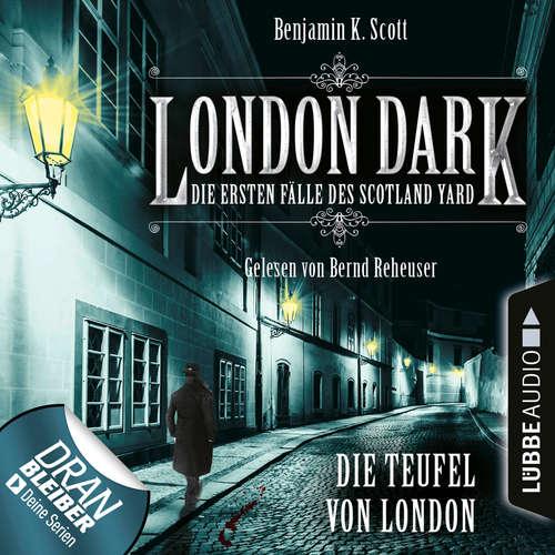 Hoerbuch London Dark - Die ersten Fälle des Scotland Yard, Folge 4: Die Teufel von London - Benjamin K. Scott - Bernd Reheuser