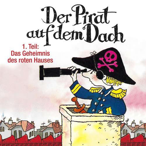 Hoerbuch Der Pirat auf dem Dach, Folge 1: Das Geheimnis des roten Hauses - Jo Pestum - Tobias Pauls