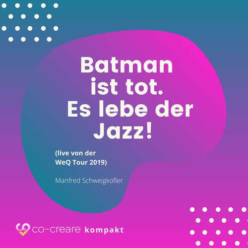 Hoerbuch Batman ist tot - Es lebe der Jazz! (live von der WeQ Tour 2019) -  Co-Creare - Manfred Schweigkofler