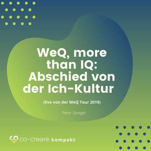 Hoerbuch WeQ, More Than IQ - Abschied von der Ich-Kultur (live von der WeQ Tour 2019) -  Co-Creare - Peter Spiegel