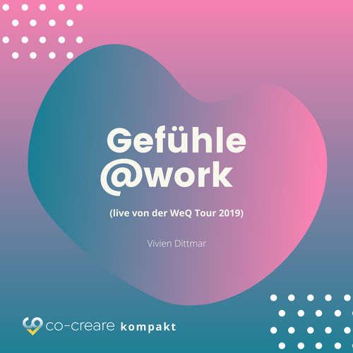 Hoerbuch Gefühle@work (live von der WeQ Tour 2019) -  Co-Creare - Vivian Dittmar