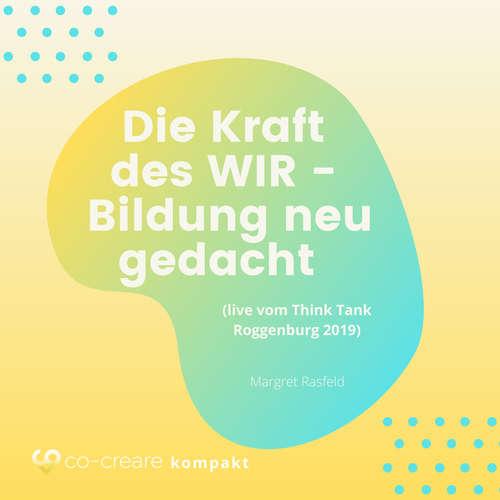 Hoerbuch Die Kraft des WIR - Bildung neu gedacht (live vom Think Tank Roggenburg 2019) -  Co-Creare - Margret Rasfeld