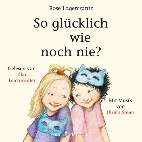 Hoerbuch So glücklich wie noch nie? - Rose Lagercrantz - Ilka Teichmüller